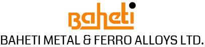 BAHETI METALS & FERRO ALLOYS LTD.
