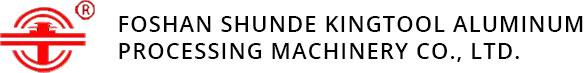 Foshan Shunde Kingtool Aluminum Processing Machinery Co.,Ltd