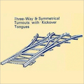 Three-way & Symmetrical Turnouts with Kickover Tongues