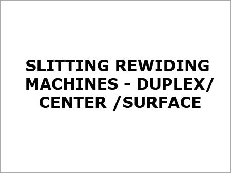 Slitting Rewinding Machines- Duplex/Center/Surface
