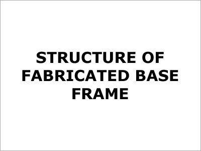 Fabricated Base Frame Structure