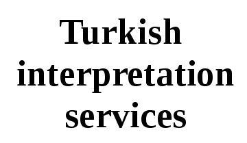 Turkish Interpretation Services
