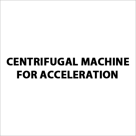 Centrifugal Machine For Acceleration