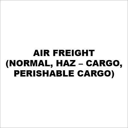 Air Freight (Normal, Haz – Cargo, Perishable Cargo)