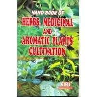 Hand book of herbs, medicinal and aromatic plants cultivation