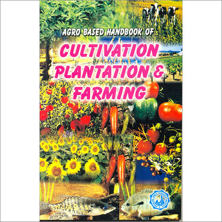 Agro based Hand Book of Plantation, Cultivation & Farming