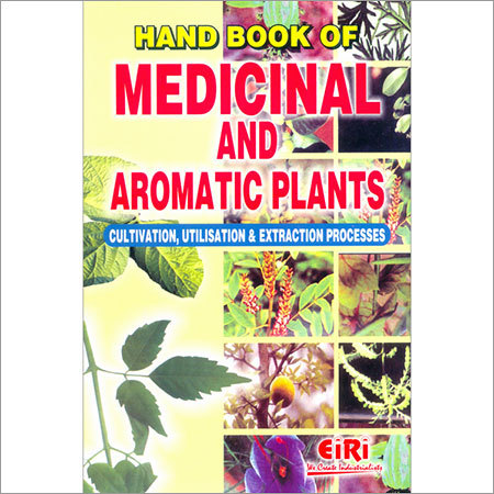 Hand Book of  Medicinal & Aromatic Plants (Cultivation, Utillsation & Extraction Processed)