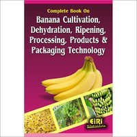 Complete Book on Banana Cultivation, Dehydration, Ripening, Processing, Products