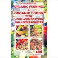 Hand Book of Organic Farming and Organic Foods with Vermi-Composting and Neem Products