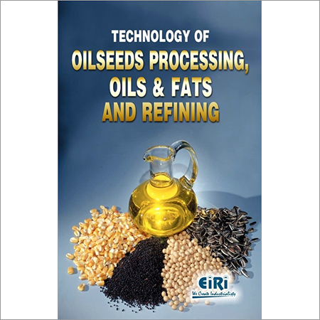 Technology of Oilseeds Processing, Oils & Fats and Refining