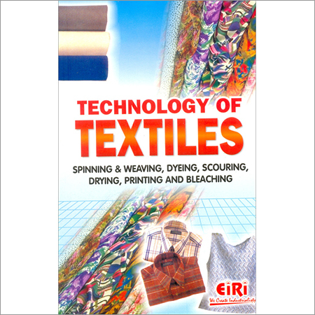TECHNOLOGY OF TEXTILES SPINNING & WEAVING, DYEING,