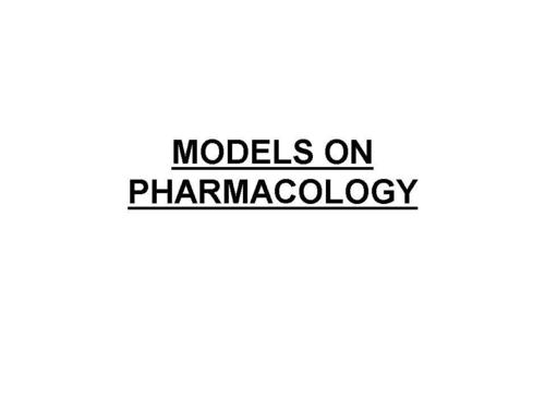 MODELS ON PHARMACOLOGY