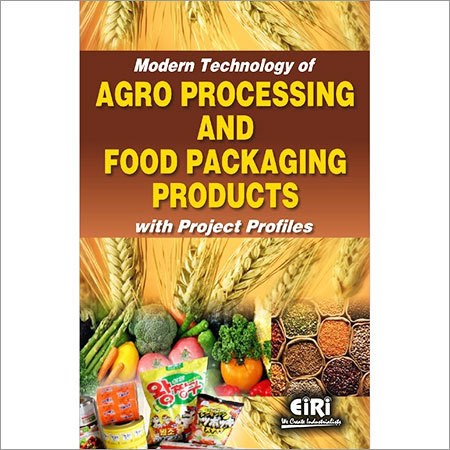 MODERN TECHNOLOGY OF AGRO PROCESSING AND FOOD PACKAGING PRODUCTS WITH PROJECT PROFILES