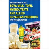 Technology of Soya Milk, Tofu, Hydrolyzate and allied Soyabean Products with Project Profiles