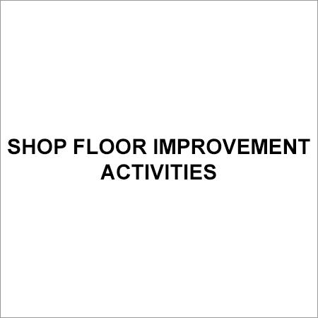 Shop Floor Improvement Activities