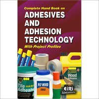 COMPLETE HAND BOOK ON ADHESIVES AND ADHESION TECHNOLOGY WITH PROJECT PROFILES