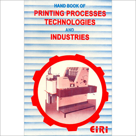 Hand Book Of Printing Processes Technologies And Industries