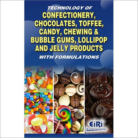 TECHNOLOGY OF CONFECTIONERY, CHOCOLATES, TOFFEE, CANDY, CHEWING & BUBBLE GUM
