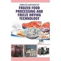 COMPLETE HAND BOOK ON FROZEN FOOD PROCESSING AND FREEZE DRYING TECHNOLOGY