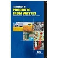 Technology of Products From Wastes (Industrial, Agriculture, Medical, Municipality)