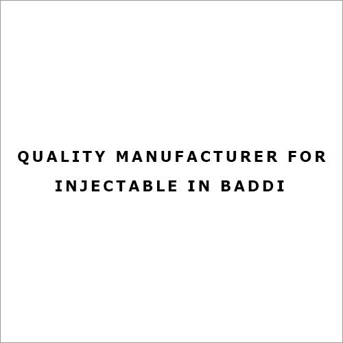 Quality Manufacturer for Injectable in Baddi