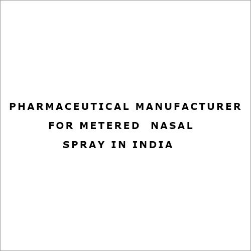 Pharmaceutical Manufacturer for Metered  Nasal Spray in India