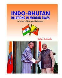 Indo-Bhutan Relations in Modern Times: A Study of Bilateral Relations