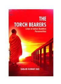 THE TORCH BEARERS: Lives of Indian Buddhist Personalities
