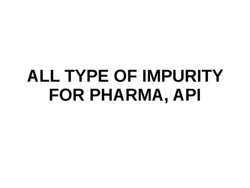 All Type Of Impurity For Pharma, API