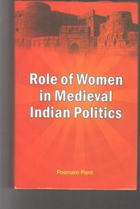 Role of Women in Medieval Indian Politics Book