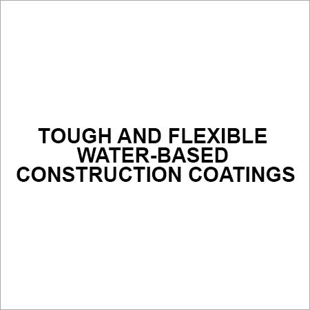 Tough and flexible water-based construction coatings