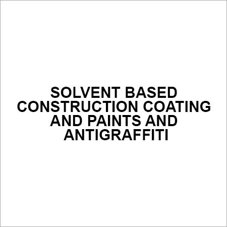 Solvent based construction coating and paints and antigraffiti