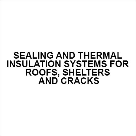 Sealing and thermal insulation systems for roofs, shelters and cracks