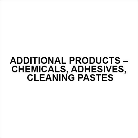Additional products Chemicals, Adhesives, cleaning pastes