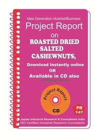 Roasted Dried salted Cashewnuts manufacturing Project Report eBook