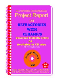 Refactories with Ceramics manufacturing Project Report eBook