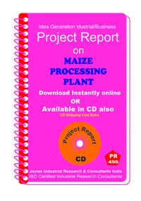 Maize Processing Plant manufacturing Project report eBook