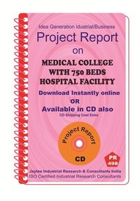 Medical College with 750 Beds Hospital Facility Establishment Project report eBook