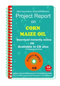 Corn Maize Oil B Manufacturing Project Report eBook