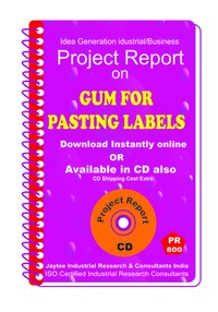 Gum for Pasting Labels manufacturing Project Report eBook