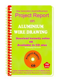 Aluminium Wire Drawing manufacturing Project Report eBook