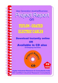 Teflon-Coated -Electric cables Manufacturing Project Report Book