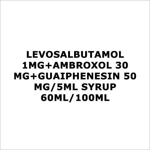Levosalbutamol 1mg+Ambroxol 30 mg+Guaiphenesin 50 mg 5ml Syrup 60ml 100ml