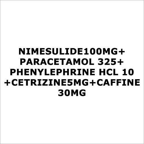 Nimesulide100mg+Paracetamol 325+Phenylephrine HCL 10+Cetrizine5mg+Caffine 30mg