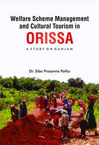 Welfare Scheme Management and Cultural Tourism in ORISSA: A STUDY ON GANJAM