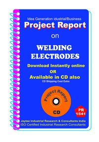 Welding Electrodes manufacturing Project Report eBook