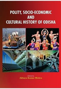 POLITY, SOCIO-ECONOMIC AND CULTURAL HISTORY OF ODISHA