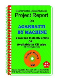Agarbatti By Machine manufacturing project Report eBook