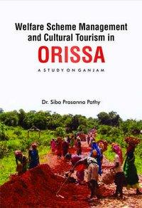 Welfare Scheme Management and Cultural Tourism in ORISSA: A STUDY ON GANJAM