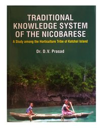 TRADITIONAL KNOWLEDGE SYSTEM OF THE NICOBARESE: A Study among the Horticulture Tribe of Katchal Island